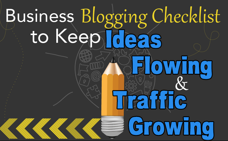 Business Blogging Checklist to Keep Ideas Flowing & Traffic Growing