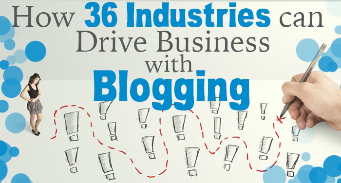How 36 Industries Can Drive Business With Blogging