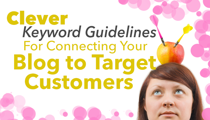 Clever Keyword Guidelines For Connecting Your Blog to Target Customers