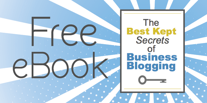 The Best Kept Secrets of Business Blogging [Free eBook]