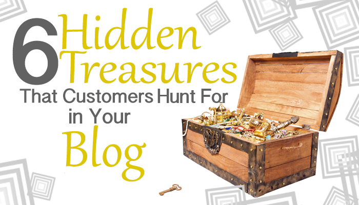 6 Hidden Treasures That Customers Hunt For in Your Blog
