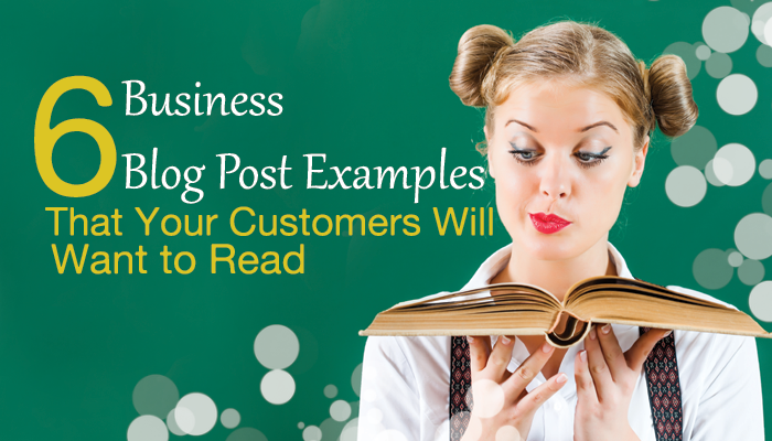 6 Business Blog Post Examples That Your Customers Will Want to Read
