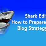 Shark Edition: How to Prepare a Winning Blog Strategy Attack