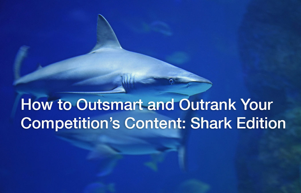 How to Outsmart and Outrank Your Competition's Blog Content: Shark Edition