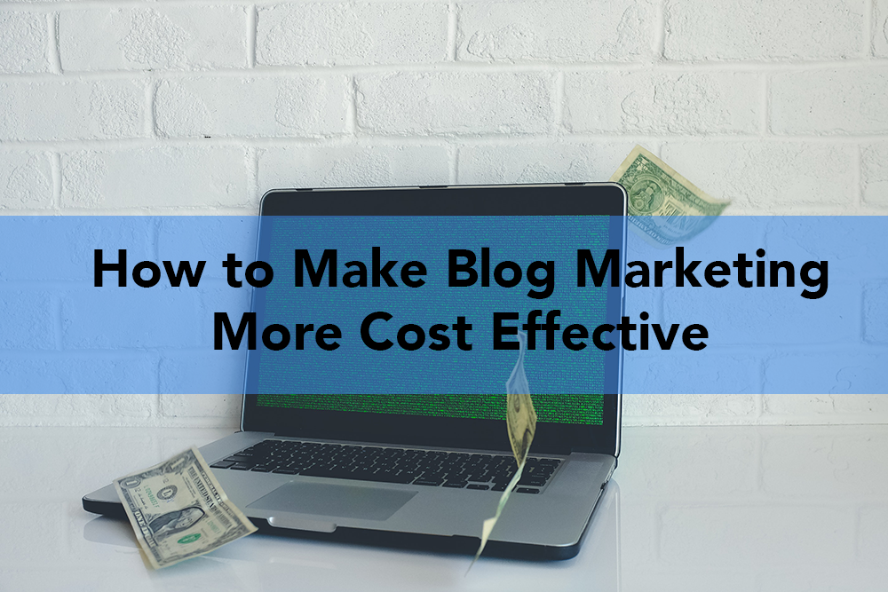 How to Make Blog Marketing More Cost Effective