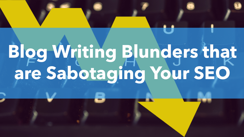 Blog Writing Blunders that are Sabotaging Your SEO