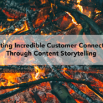 Creating Incredible Customer Connections Through Content Storytelling