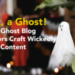 Eek, a Ghost! How a Ghost Blog Writer Crafts Wickedly Cool Content