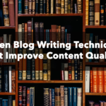 Proven Blog Writing Techniques that Improve Content Quality