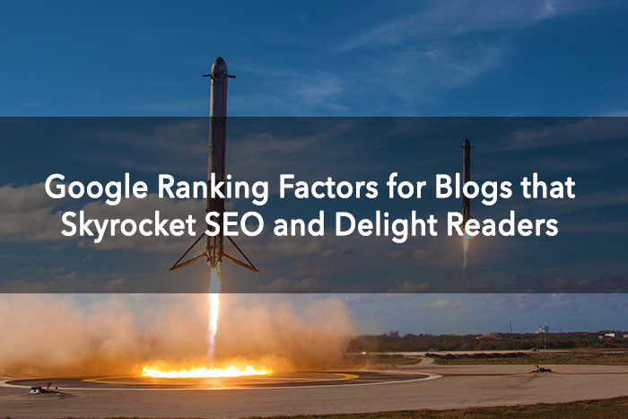 Google Ranking Factors for Blogs that Skyrocket SEO and Delight Readers