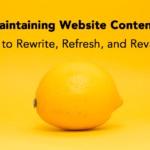 Maintaining Website Content: How to Rewrite, Refresh, and Revamp