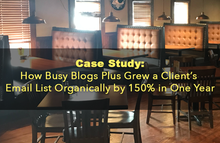 Case Study: How Busy Blogs Plus Grew a Client's Email List Organically by 150% in One Year