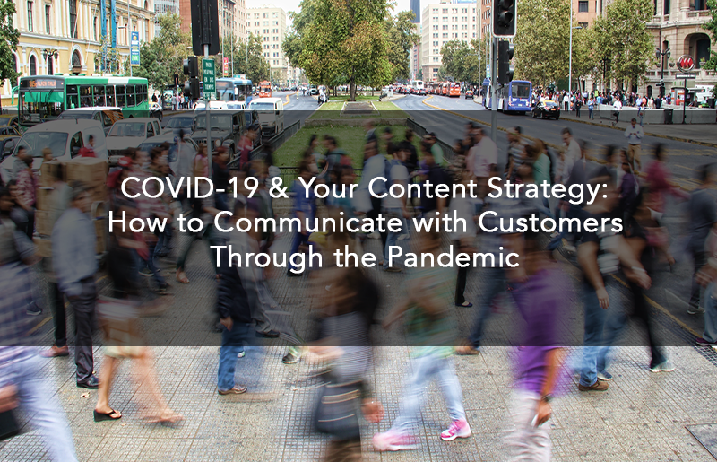COVID-19 & Your Content Strategy: How to Communicate with Customers Through the Pandemic