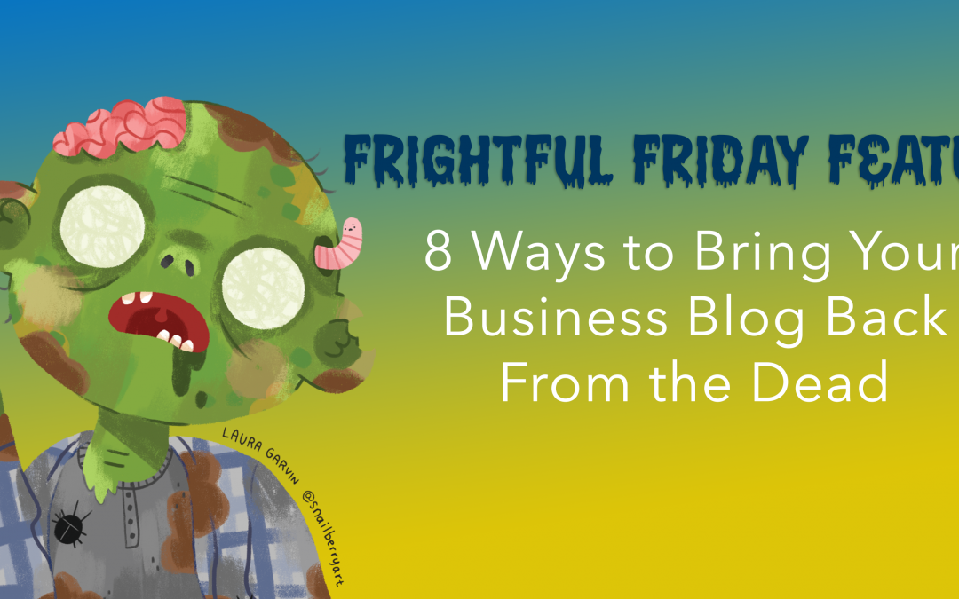 8 Ways to Bring Your Business Blog Back From The Dead
